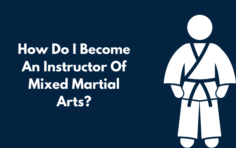 A Canva graphic showing how do I become an instructor of mixed martial arts