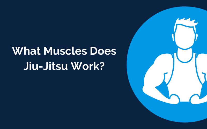 What Muscles Does Jiu-Jitsu Work?
