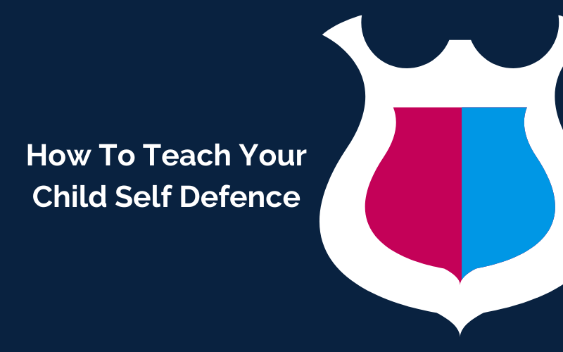 How to Teach Your Child Self-Defence