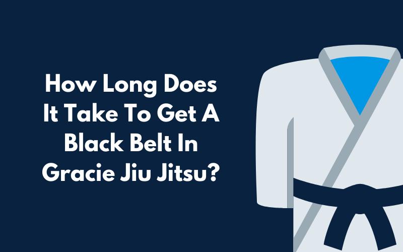 How Long Does it Take to Get a Black Belt in Gracie Jiu Jitsu?